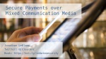 Secure Payments Over Mixed Communication Media