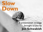 Slow Down: A Presentation Technique