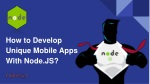 How to Develop Unique Mobile Apps with Node.JS?