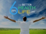 6 Tips for Better Health and Life