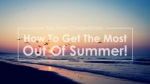 TIPS FROM CHIROPRACTORS: HOW TO GET THE MOST OUT OF SUMMER!
