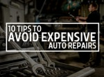 10 Tips To Avoid Expensive Auto Repair