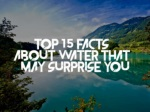 Top 15 facts about water that may surprise you