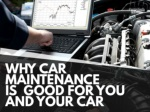Why car maintenance is good for you and your car
