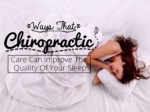 Ways that chiropractic care can improve the quality of your sleep