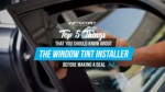 Top 5 things that you should know about the window tint installer before making a deal