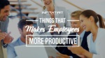 Things that makes employees more productive