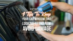 4 tips to keep your car window tint looking brand new and avoid damage