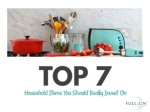Top 7 household items you should really invest on