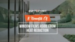 8 benefits of window films aside from heat reduction
