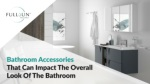 Bathroom accessories that can impact the overall look of the bathroom