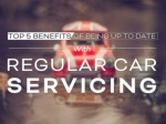 Top 5 Benefits Of Being Up To Date With Regular Car Servicing
