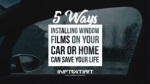 5 Ways Installing Window Films On Your Car Or Home Can Save Your Life