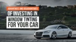 Advantages And Disadvantages Of Investing In Window Tinting For Your Car