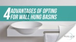 4 Advantages Of Opting For Wall Hung Basins