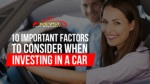 10 Important Factors To Consider When Investing In A Car