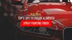 Top 5 Tips To Ensure A Smooth Spray Painting Finish