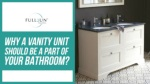 Why A Vanity Unit Should Be A Part Of Your Bathroom?