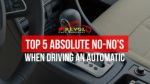 Top 5 Absolute No-No's When Driving An Automatic