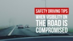 Safety Driving Tips When Visibility On The Road Is Compromised