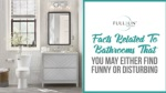 Facts Related To Bathrooms That You May Either Find Funny Or Disturbing