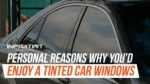 Personal reasons why you'd enjoy a tinted car windows