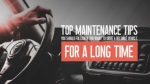 Top Maintenance Tips You Should Follow If You Want To Drive A Reliable Vehicle For A Long Time