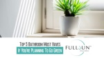 Top 5 Bathroom Must Haves If You're Planning To Go Green