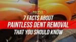 7 Facts About Paintless Dent Removal That You Should Know