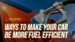 Ways To Make Your Car Be More Fuel Efficient