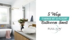 5 Ways To Manage Not So Pleasant Bathroom Smell