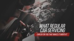 What Regular Car Servicing Can Do For You That Makes It Worth It