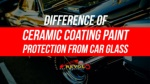 Difference Of Ceramic Coating Paint Protection From Car Glass