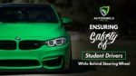 Ensuring safety of student drivers while behind steering wheel