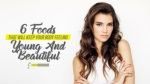 6 Foods That Will Keep Your Body Feeling Young And Beautiful