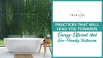 Practices That Will Lead You Towards Energy-Efficient And Eco-Friendly Bathroom