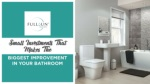 Small Investments That Makes The Biggest Improvement In Your Bathroom