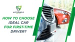 How to Choose Ideal Car for First-Time Driver?