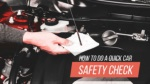 How To Do A Quick Car Safety Check