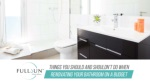 Things You Should And Shouldn't Do When Renovating Your Bathroom On A Budget