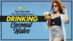 Top 6 Benefits You Can Enjoy From Drinking Coconut Water