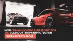 How Ceramic Coating Paint Protection And Glass Coating Paint Protection Works For Your Car