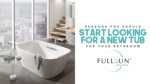 Reasons You Should Start Looking For A New Tub For Your Bathroom