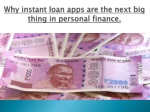 Why instant loan apps are the next big thing in personal finance.