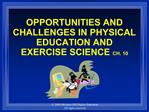 OPPORTUNITIES AND CHALLENGES IN PHYSICAL EDUCATION AND EXERCISE SCIENCE CH. 10