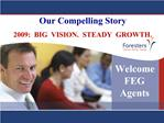 Our Compelling Story 2009: BIG VISION. STEADY GROWTH.