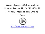 Watch Spain vs Colombia Live Stream Soccer FRIENDLY GAMES Fr