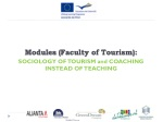 Modules ( Faculty of Tourism): SOCIOLOGY OF TOURISM and COACHING INSTEAD OF TEACHING