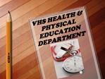 VHS HEALTH PHYSICAL EDUCATION DEPARTMENT