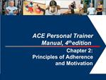 ACE Personal Trainer Manual, 4th edition Chapter 2: Principles of Adherence and Motivation